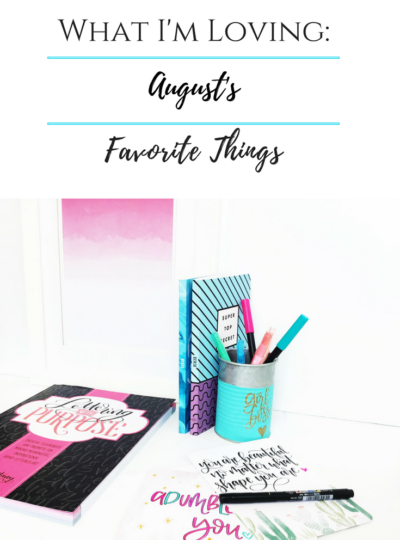 What I'm Loving: August Edition- My Favorite Things