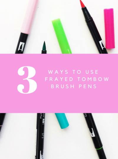 3 Ways To Use Frayed Tombow Brush Pens